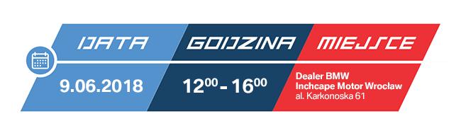 DATA: 9.06.2018 | GODZINA: 12:00 - 16:00 | MIEJSCE: Dealer BMW Inchcape Motor Wrocław, al. Karkonoska 61
